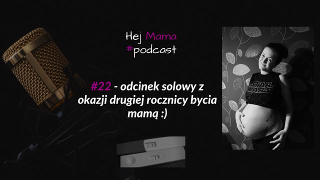 #22 Odcinek solowy z okazji drugiej rocznicy bycia mamą :)