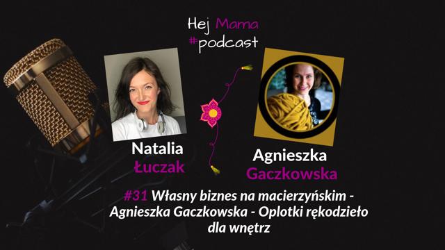 #31 Własny biznes na macierzyńskim: Rozmowa z Agnieszką Gaczkowską