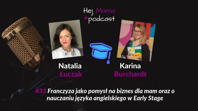 #33 – Franczyza jako pomysł na biznes oraz o angielskim dla dzieci w Early Stage – rozmowa z Kariną Burchardt