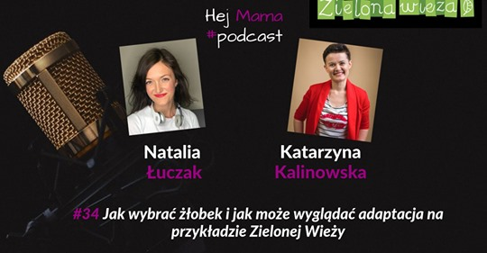 #34 – Jak wybrać żłobek i przejść przez adaptację na przykładzie Zielonej Wieży – rozmowa z Kasią Kalinowską
