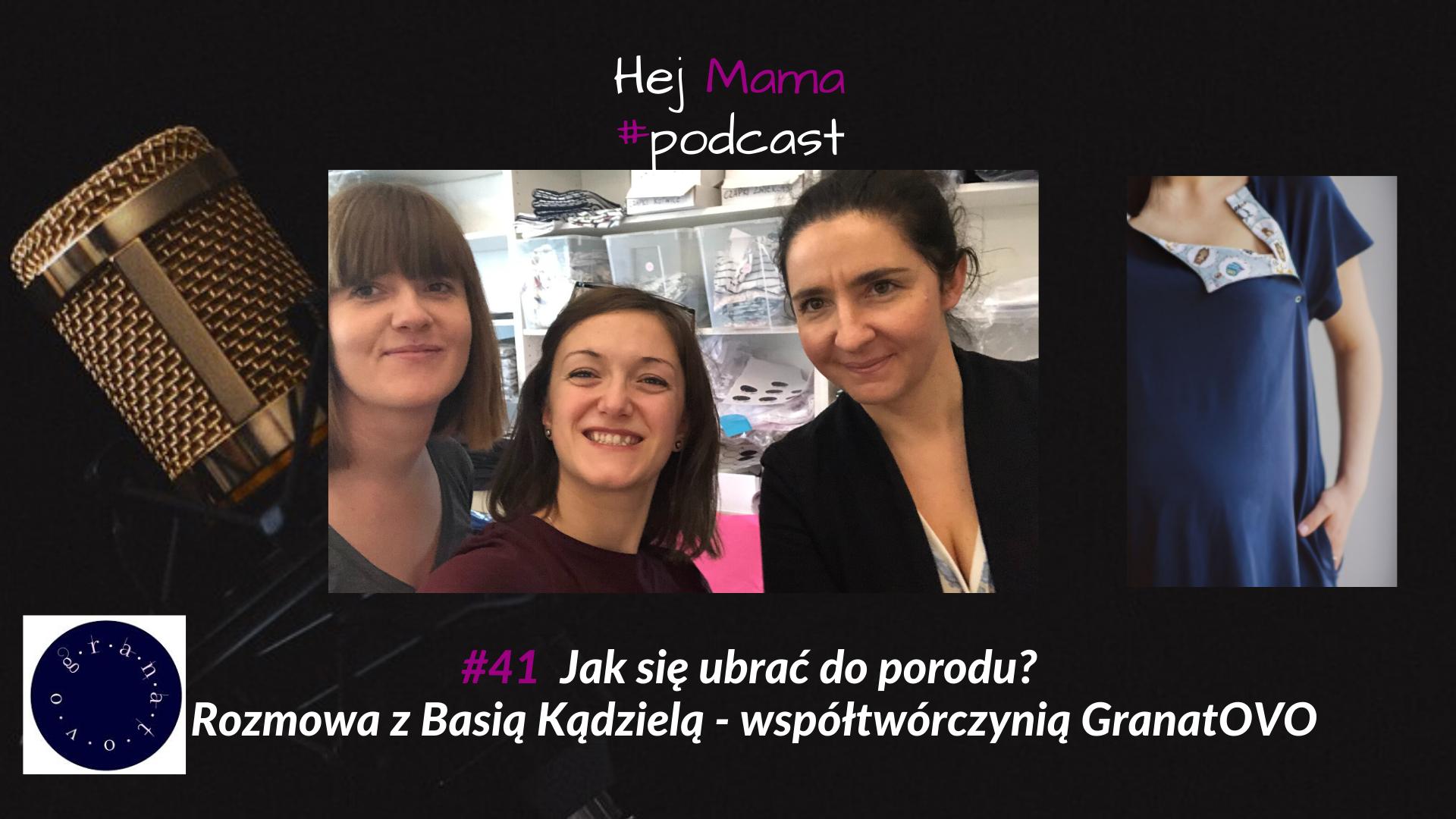 #41 – Jak się ubrać do porodu? Rozmowa z Basią Kądzielą – współtwórczynią marki granatOVO