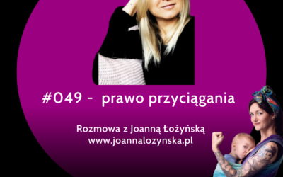 #049 – Prawo przyciągania w macierzyństwie – rozmowa z Joanną Łożyńską