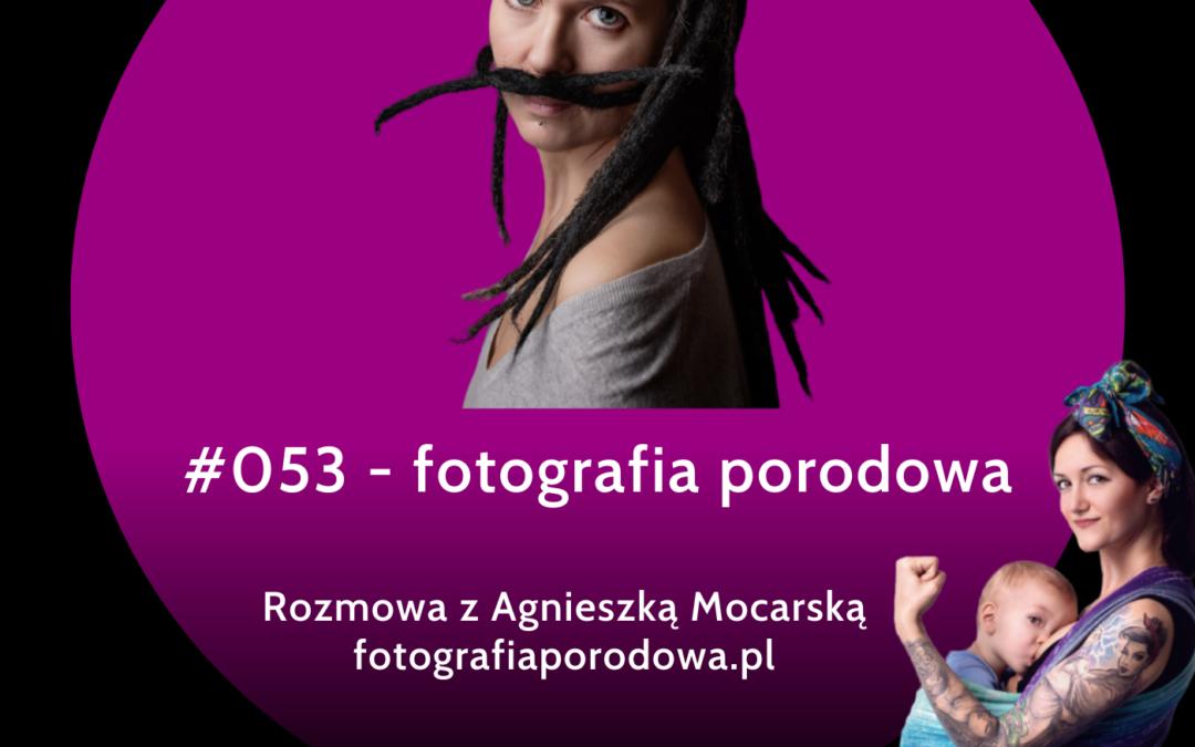 #053 – Fotografia porodowa – rozmowa z Agnieszką Mocarską