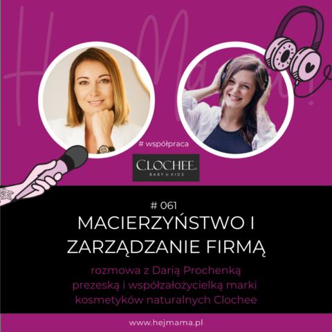 #061 – macierzyństwo i zarządzanie firmą – rozmowa z Darią Prochenką (Clochee)