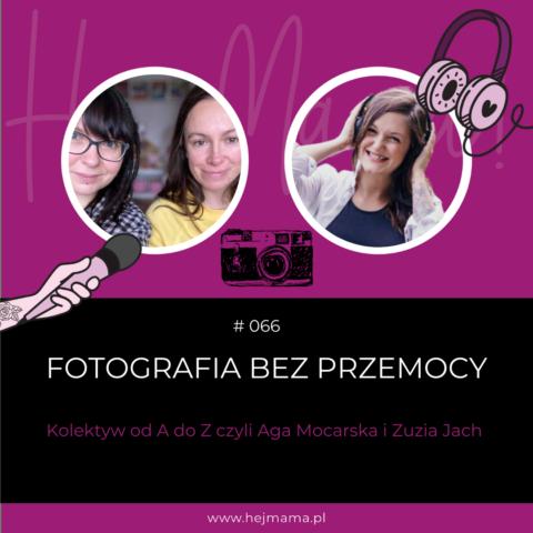 #066 – Fotografia bez przemocy – rozmowa z Agą Mocarską i Zuzią Jach